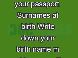 Surnames  family names Write down your last names like it appears on your passport  Surnames at birth Write down your birth name m aiden name if it is different from the one in box  First names  giv PowerPoint PPT Presentation