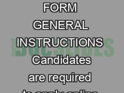 HOW TO FILL THE ONLINE APPLICATION FORM GENERAL INSTRUCTIONS  Candidates are required to apply online throug h website httpapps