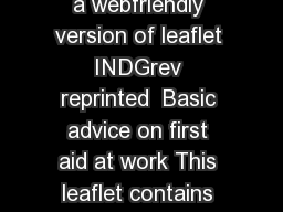Health and Safety Executive Page  of  This is a webfriendly version of leaflet INDGrev reprinted  Basic advice on first aid at work This leaflet contains basic advice on first aid for use in an emerg