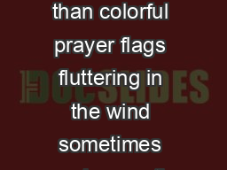 The Prayer Flag Tradition To me there are few things more beautiful than colorful prayer flags fluttering in the wind sometimes waving gently sometimes raging a dance of shadow and light