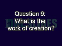 Question 9: What is the work of creation?