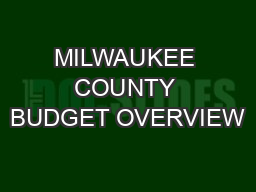 MILWAUKEE COUNTY BUDGET OVERVIEW