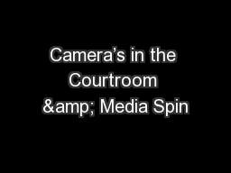 Camera's in the Courtroom & Media Spin