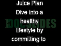 Your Reboot Jump into Juicing Day Juice Plan Dive into a healthy lifestyle by committing to  days only drinking fresh fruits and vegetables