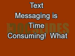 Text Messaging is Time Consuming!  What