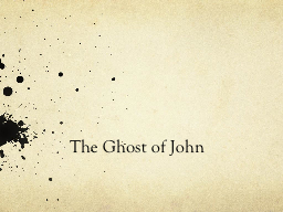 The Ghost of John PowerPoint PPT Presentation
