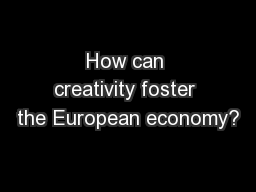How can creativity foster the European economy? PowerPoint PPT Presentation