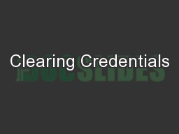 Clearing Credentials PowerPoint PPT Presentation