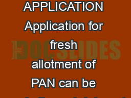 PAN  ONLINE APPLICATION Application for fresh allotment of PAN can be made through Internet