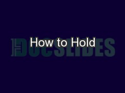 How to Hold