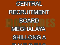 OFFICE OF THE ADDITIONAL GENERAL OF POLICE TRGAP AND CHAIRMAN CENTRAL RECRUITMENT BOARD MEGHALAYA  SHILLONG A D V E R T I S E M E N T Application in the prescribed PRINTED Application FORM which will