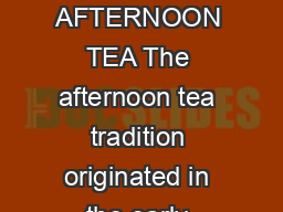 AFTERNOON TEA AFTERNOON TEA The afternoon tea tradition originated in the early