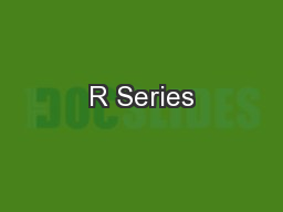 R Series PowerPoint PPT Presentation