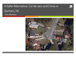 A Safer Alternative: Cul-de-sacs and Crime in Durham, NC PowerPoint PPT Presentation
