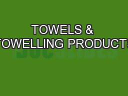 TOWELS & TOWELLING PRODUCTS