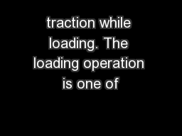 traction while loading. The loading operation is one of PowerPoint PPT Presentation