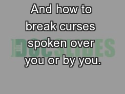 And how to break curses spoken over you or by you.