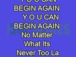 Y O U CAN BEGIN AGAIN     Y O U CAN BEGIN AGAIN No Matter What Its Never Too La
