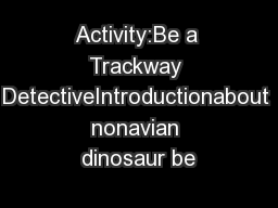 Activity:Be a Trackway DetectiveIntroductionabout nonavian dinosaur be