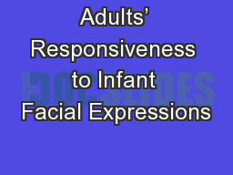Adults' Responsiveness to Infant Facial Expressions PowerPoint PPT Presentation