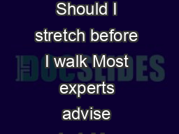 Walking A Step in the Right Direction Should I stretch before I walk Most experts advise stretching only after you have warmed up