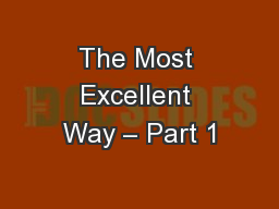 The Most Excellent Way – Part 1