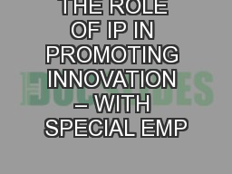 THE ROLE OF IP IN PROMOTING INNOVATION – WITH SPECIAL EMP