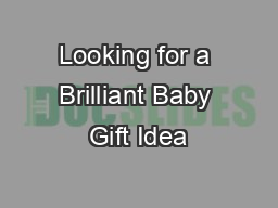 Looking for a Brilliant Baby Gift Idea