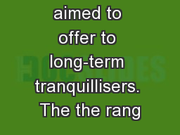 project which aimed to offer to long-term tranquillisers. The the rang
