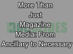 More Than Just Magazine Media: From Ancillary to Necessary