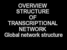 OVERVIEW STRUCTURE OF TRANSCRIPTIONAL NETWORK Global network structure