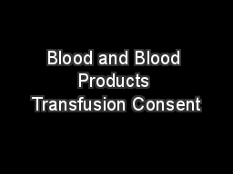 Blood and Blood Products Transfusion Consent PowerPoint PPT Presentation