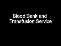 Blood Bank and Transfusion Service PowerPoint PPT Presentation