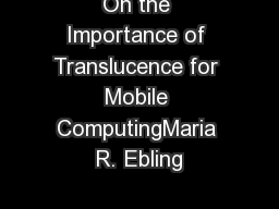 On the Importance of Translucence for Mobile ComputingMaria R. Ebling