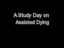 A Study Day on Assisted Dying PowerPoint PPT Presentation
