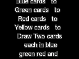 Card Game  CONTENTS  cards as follows  Blue cards   to   Green cards   to   Red cards   to   Yellow cards   to   Draw Two cards   each in blue green red and yellow  Reverse cards   each in blue green