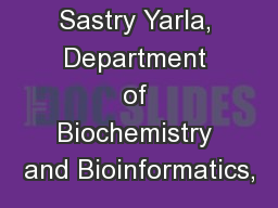 Nagendra Sastry Yarla, Department of Biochemistry and Bioinformatics,