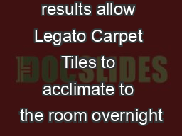 For best results allow Legato Carpet Tiles to acclimate to the room overnight