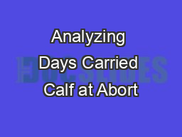 Analyzing Days Carried Calf at Abort