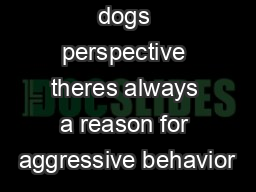 But from a dogs perspective theres always a reason for aggressive behavior