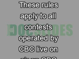 Contest Rules Generic Rules for Radio Facebook and Twitter  CBC Contest Rules These rules apply to all contests operated by CBC live on air on CBC Radio throughout Canada  or on line including on www