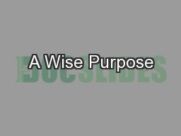 A Wise Purpose