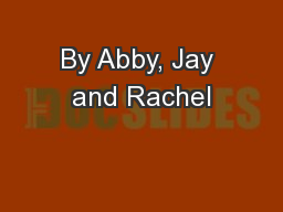 By Abby, Jay and Rachel PowerPoint PPT Presentation