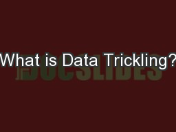 What is Data Trickling?