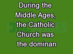 During the Middle Ages, the Catholic Church was the dominan