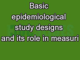 Basic epidemiological study designs and its role in measuri