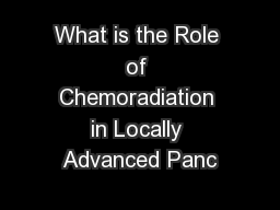 What is the Role of Chemoradiation in Locally Advanced Panc