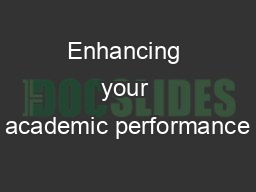 Enhancing your academic performance PowerPoint PPT Presentation