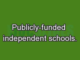 Publicly-funded independent schools. PowerPoint PPT Presentation