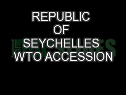 REPUBLIC OF SEYCHELLES WTO ACCESSION